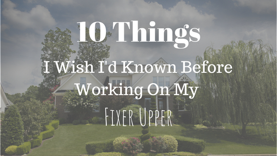 10 Things I Wish I'd Known Before Working on our Fixer Upper