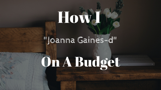 """Episode 02: How I """"Joanna Gaines-d"""" on aBudget"""