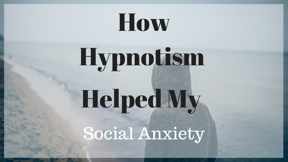 How Hypnotism Helped My Social Anxiety