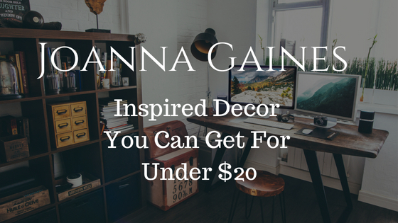 Joanna Gaines Inspired Decor You Can Get For Under $20